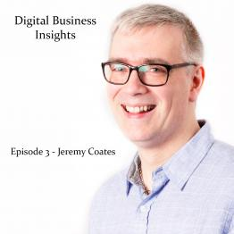 Jeremy Coates - Digital Business Insights Episode 3 - Business Growth